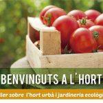 16 de juny: Taller sobre l'hort urbà i jardineria ecològica. Apunta't!